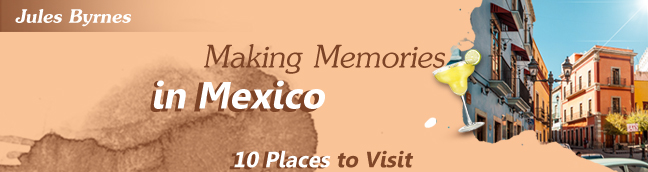 Making Memories In Mexico