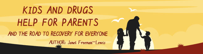 Kids and Drugs, Help For Parents, and The Road To Recovery for Everyone!