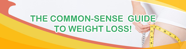 The Common-Sense Guide To Weight Loss!