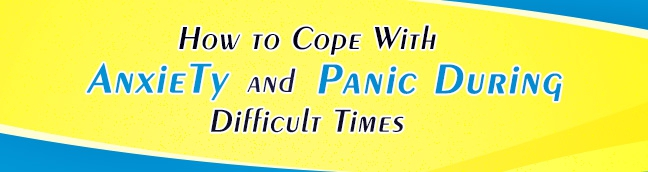 How to Cope With Anxiety and Panic During Difficult Times!