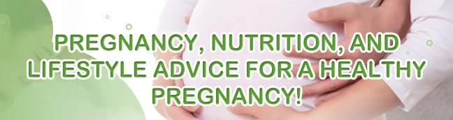 Pregnancy, Nutrition, and Lifestyle Advice for a Healthy Pregnancy