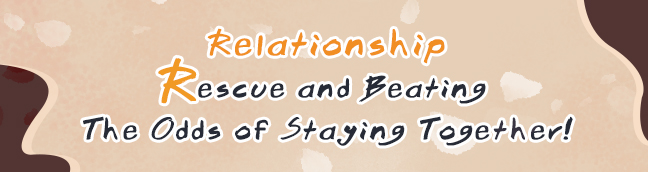 Relationship Rescue and Beating The Odds of Staying Together!