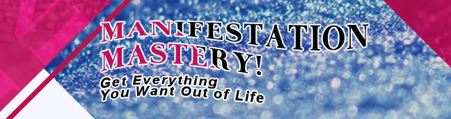 Manifestation Mastery! Get Everything You Want Out of Life