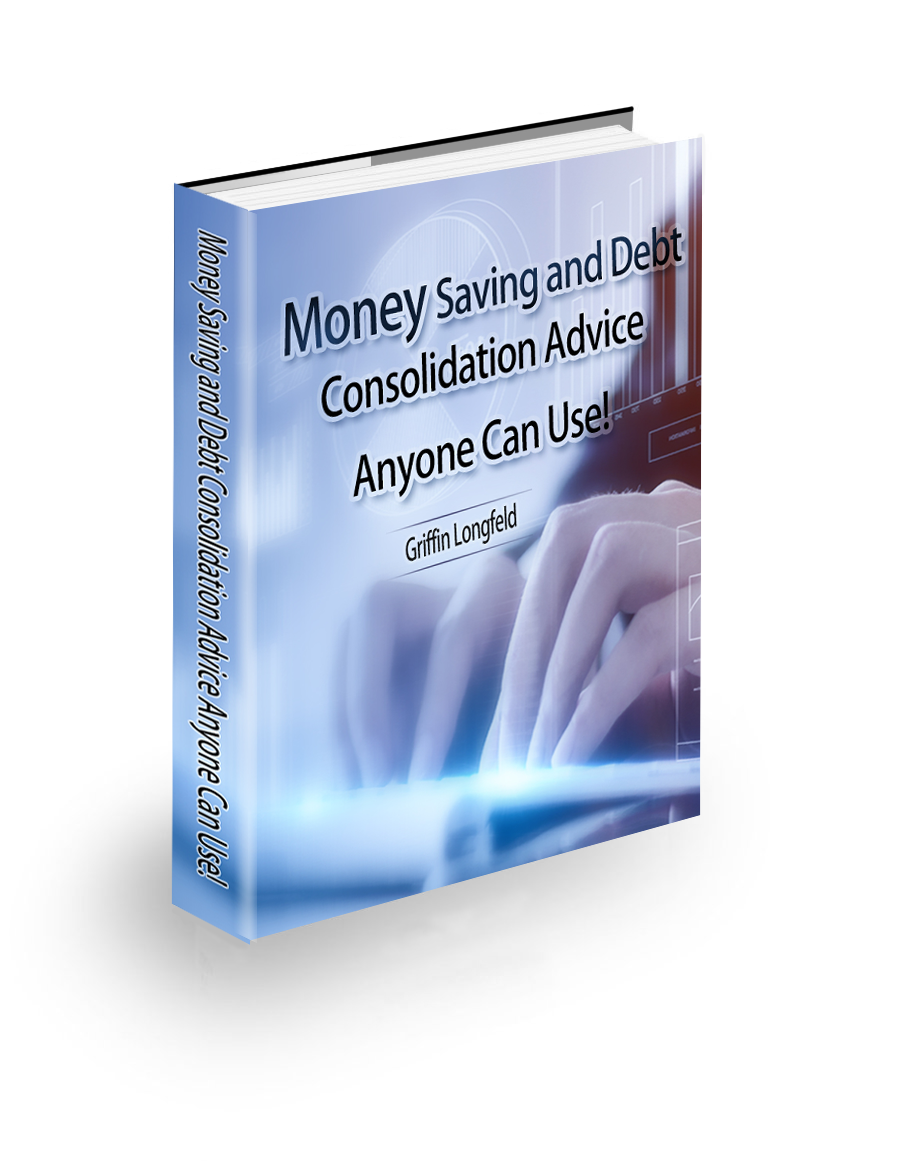 Money Saving and Debt Consolidation Advice Anyone Can Use!